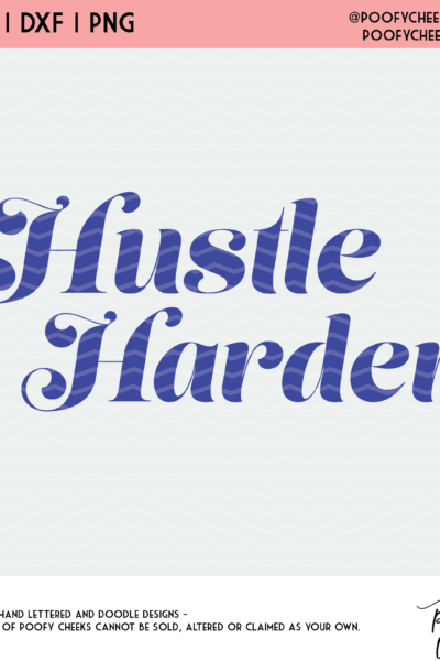 Hustle Harder Cut File – DXF, PNG and SVG for Cricut and Silhouette Cameo