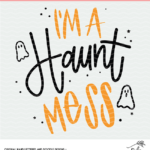 I'm A Haunt Mess Cut File - Digital Design