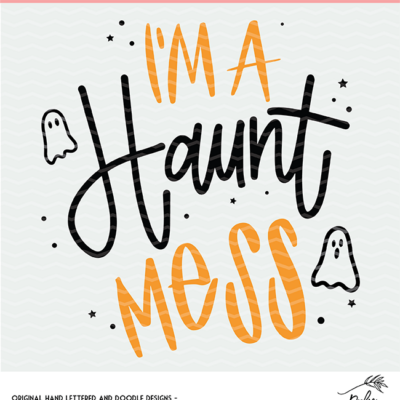 I'm A Haunt Mess Cut File - Digital Design