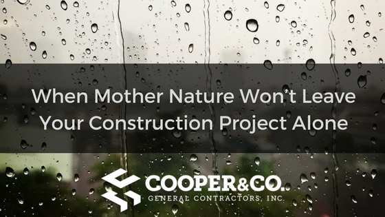 What To Do When Mother Nature Won't Leave Your Construction Project Alone   Cooper and Company General Contractors   Atlanta, GA