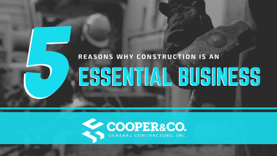 5 Reasons Why Construction is Considered an Essential Business | Cooper & Company General Contractors