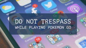 do not trespass while playing pokemon go
