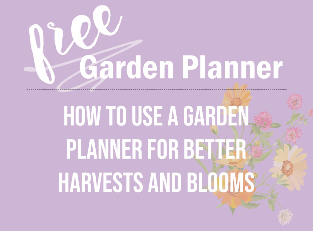 "An image reading, ""Free garden planner. How to use a garden planner for better harvests and blooms."""