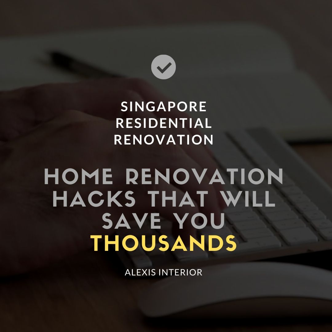 Singapore residential renovation: Renovation hacks that will save you thousands.