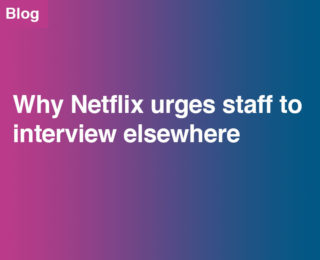 Why Netflix urges staff to interview elsewhere