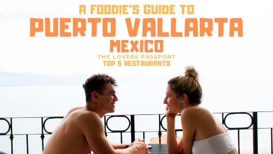 Foodie's Guide to Puerto Vallarta, Mexico