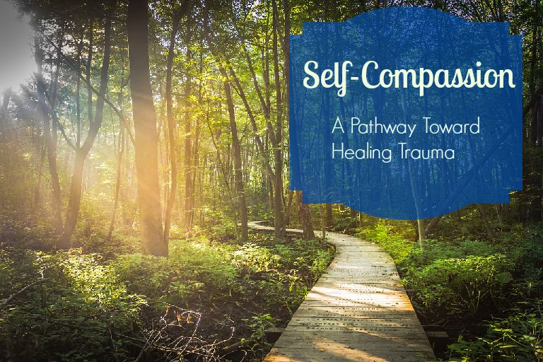 Self-Compassion: A Pathway Toward Healing Trauma