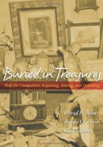 Buried in Treasures: Help for Compulsive Acquiring, Saving, and Hoarding By David F. Tolin, Randy O. Frost, Gail Steketee