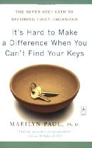 It's Hard to Make a Difference When You Can't Find Your Keys: The Seven-Step Path to Becoming Truly Organized (Compass) by Marilyn Paul