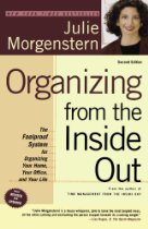 Organizing from the Inside Out, Second Edition: The Foolproof System For Organizing Your Home, Your Office and Your Life by Julie Morgenstern