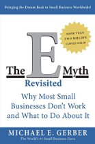 The E-Myth Revisited: Why Most Small Businesses Don't Work and What to Do About It by Michael E Gerber