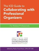 The ICD Guide to Collaborating with Professional Organizers: For Related Professionals From Institute for Challenging Disorganization