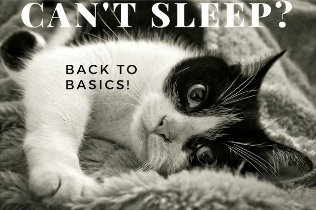 Can't sleep? Back to basics!