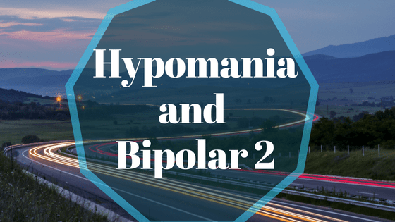 Bipolar 2 Disorder and Hypomania: What Everyone Should Know