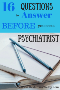 Going to see a psychiatrist? Get prepared! Before you come in for your first psychiatrist appointment get prepared by answering the following 15 questions. If you are seeing a psychiatrist for the first time, make the most use of your time and answer these questions before your psychiatric appointment.