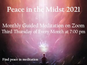 "2021 Monthly Guided Meditation ""Peace in the Midst"" (Zoom) - 3rd Thurs. of every month, beginning Jan. 21st!"