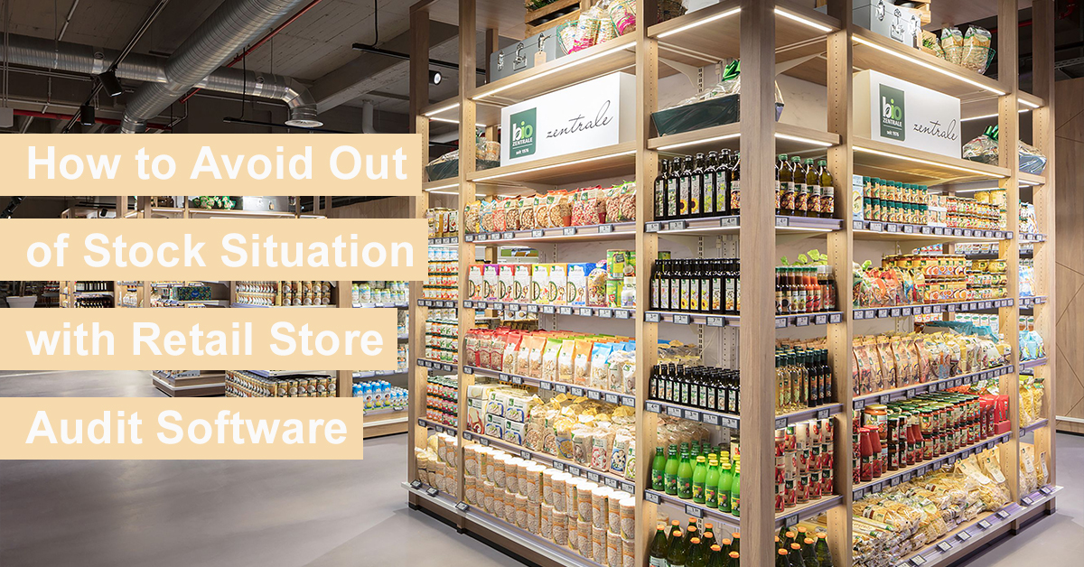 How to Avoid Out of Stock Situation with Retail Store Audit Software