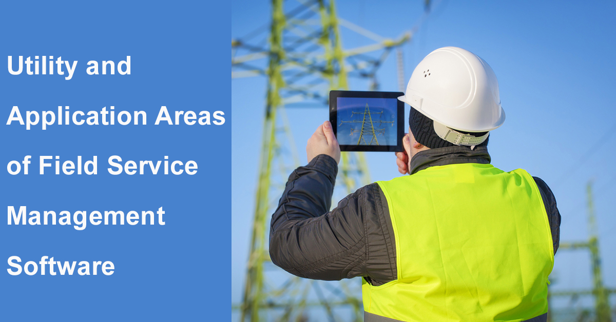 Utility and Application Areas of Field Service Management Software