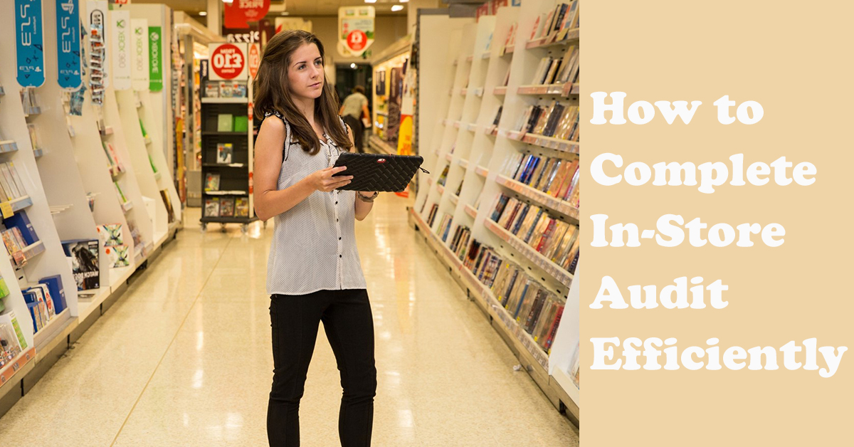 How to Complete In-Store Audits Efficiently?