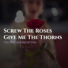 Screw The Roses Give Me The Thorns