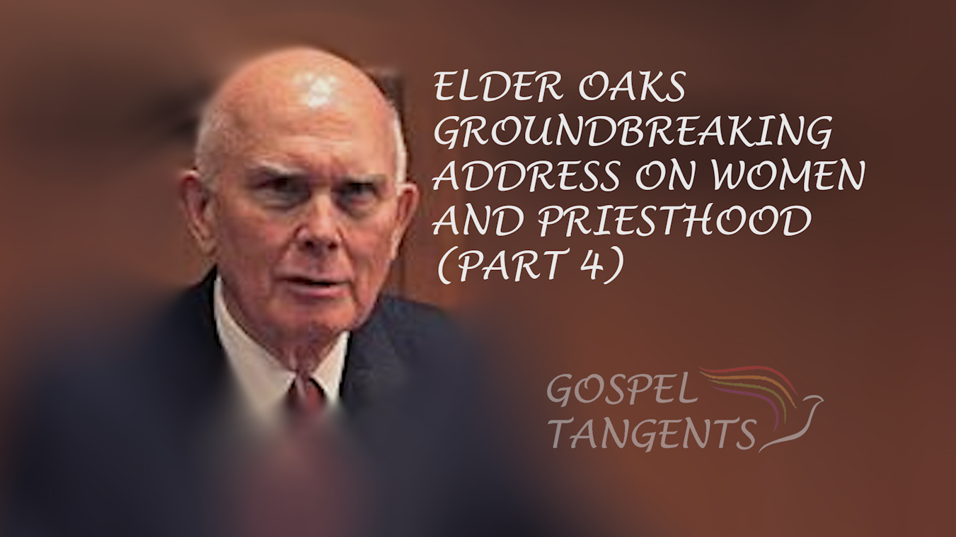 Elder Dallin Oaks gave a revolutionary sermon in April 2014 on women & priesthood.