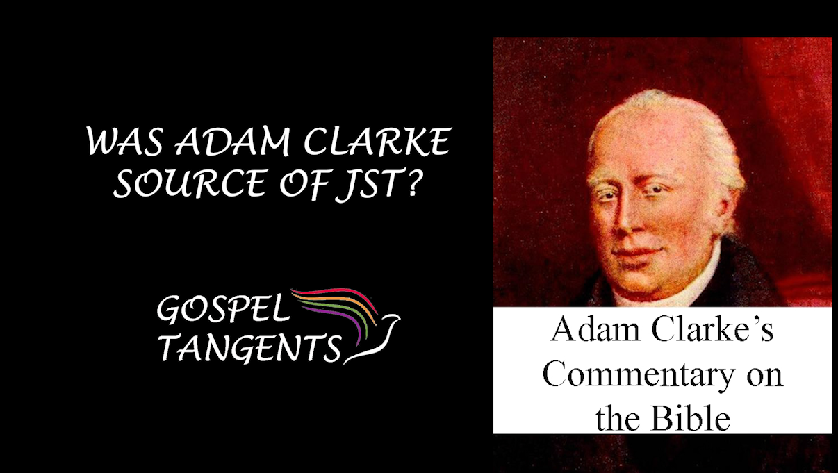 Dr. Thomas Wayment says Joseph Smith relied on Adam Clarke's Bible Commentary for many of JST changes.