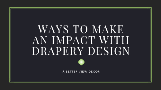 Ways To Make An Impact With Drapery Design