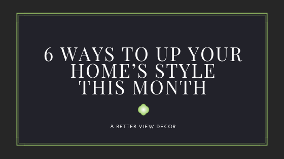 6 Ways To Up Your Home's Style This Month