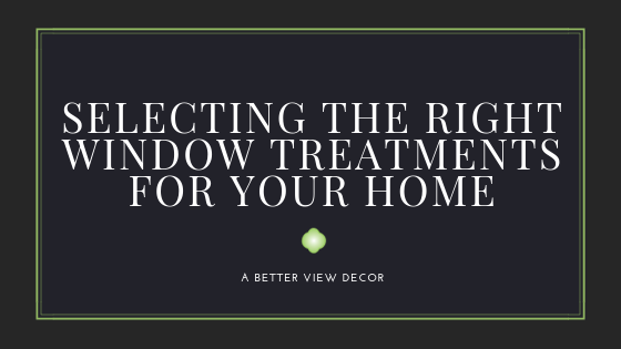 Selecting The Right Window Treatments For Your Home