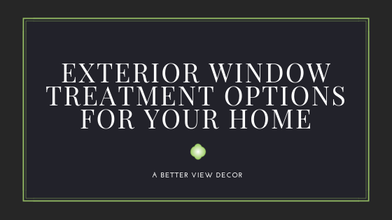 Exterior Window Treatment Options For Your Home
