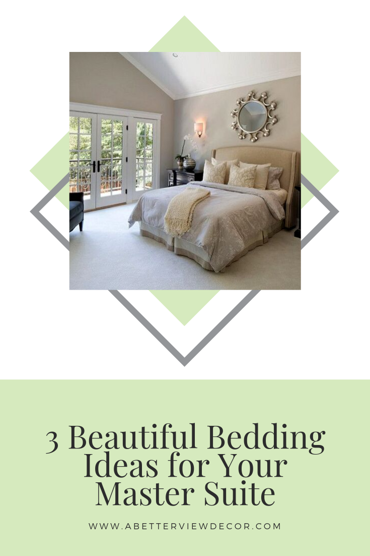 3 Beautiful Bedding Ideas For Your Master Suite