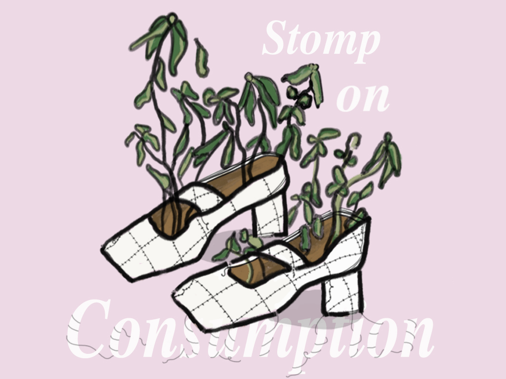 """Illustration of a pair of white heels with leaves growing from them. Text reads, """"Stomp on Consumption"""""""