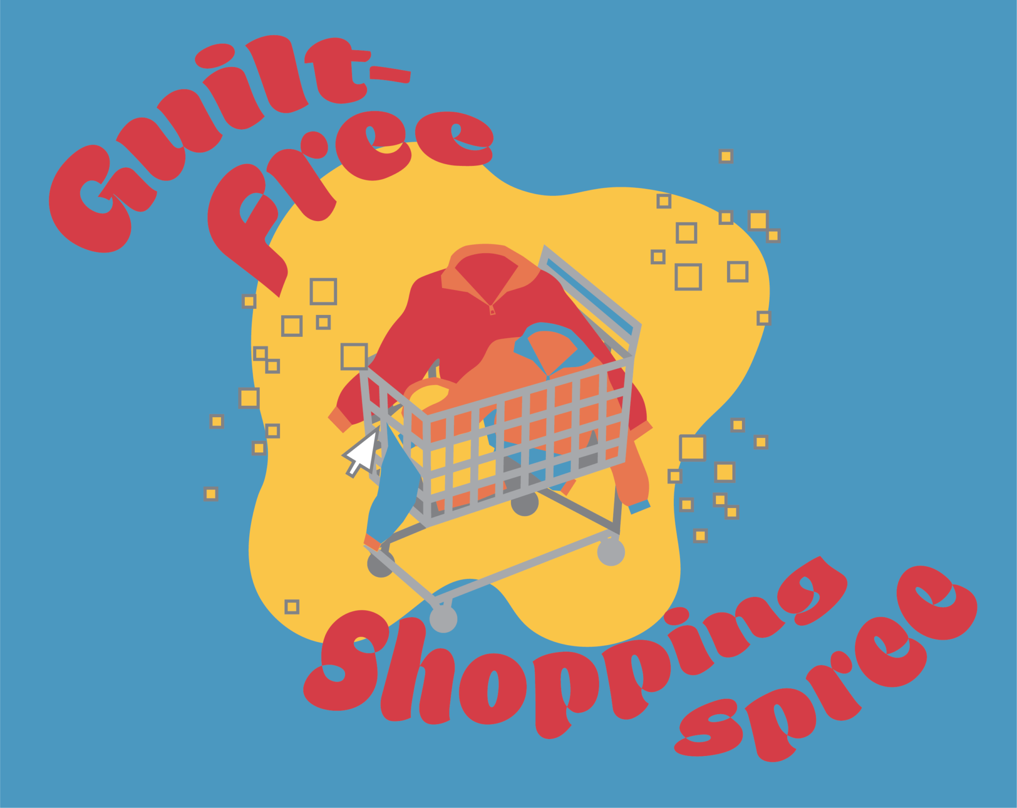 "Illustration of a shopping cart with two sweaters. Red text on a blue background reads ""Guilt-Free Shopping Spree"""