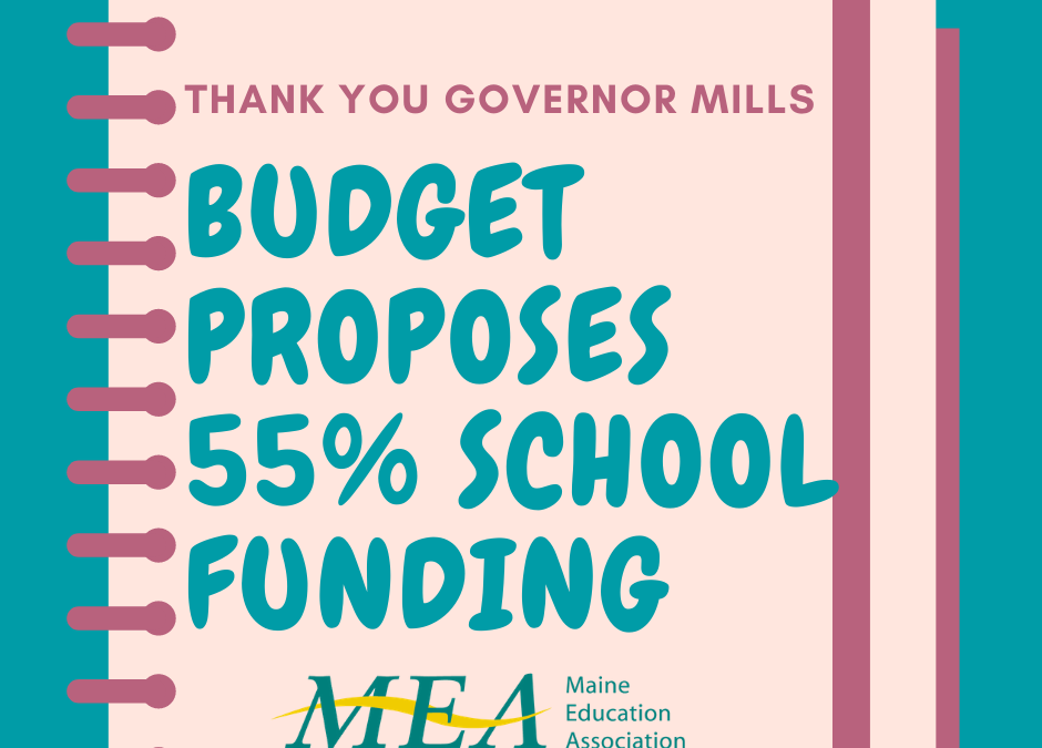 Governor Mills Unveils Budget Proposal-Reaches 55% Funding for Public Schools