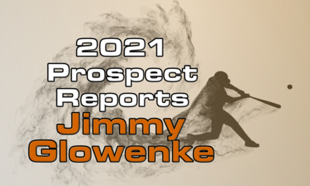 Jimmy Glowenke Prospect Report – 2021 Offseason