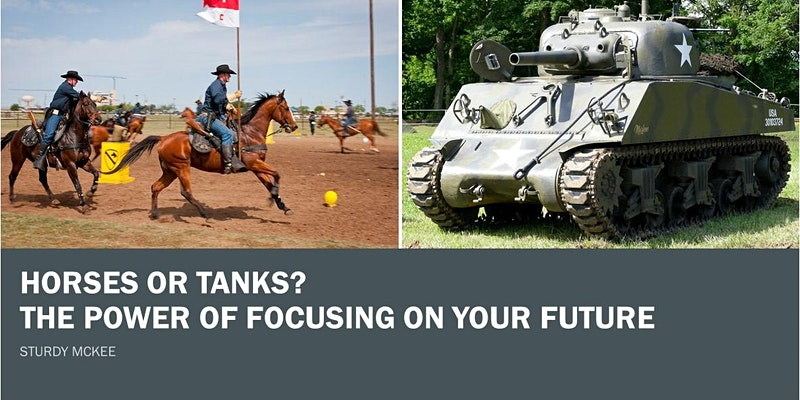 Horses or Tanks? – The Power of Focusing on Your Future