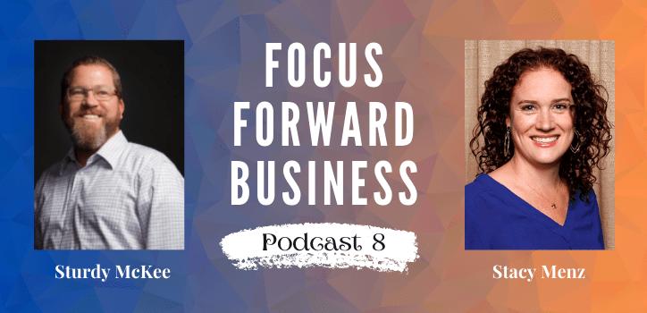 Focus Forward Business Podcast 8