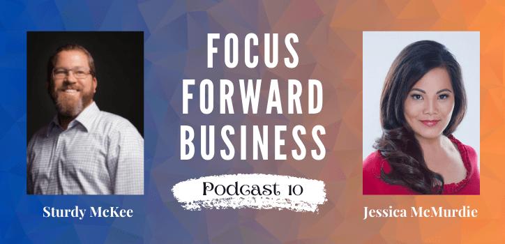 Focus Forward Business Podcast 10