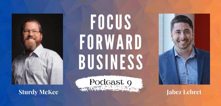 Focus Forward Business Podcast 9