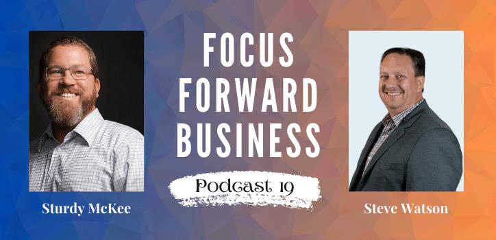 Focus Forward Business Podcast 19