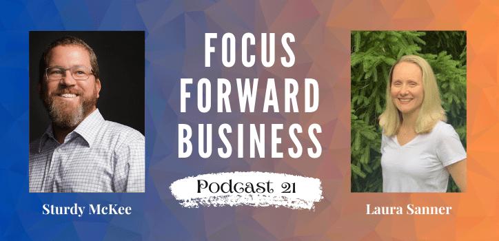 Focus Forward Business Podcast Episode 21