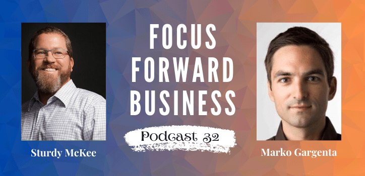 Focus Forward Business Podcast 32