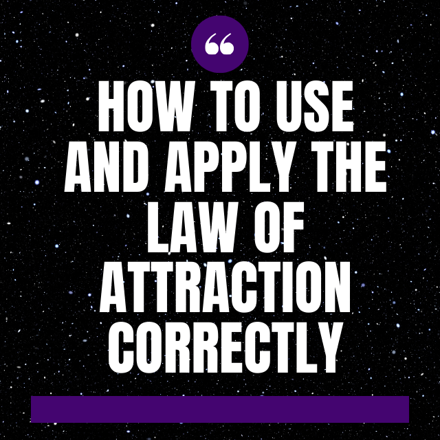 how to use and apply the law of attraction