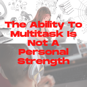 The Ability To Multitask Is Not A Personal Strength