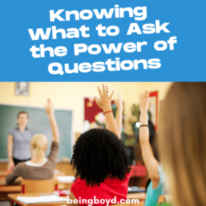 Knowing What to Ask – the Power of Questions