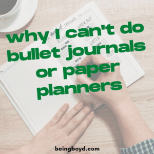 Why I Can't Do Bullet Journals or Paper Planners