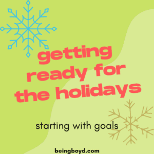 Getting Ready for the Holidays Starting with Goals