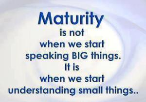 Maturity-Is-Not-When-We-Start-Speaking-Big-Things