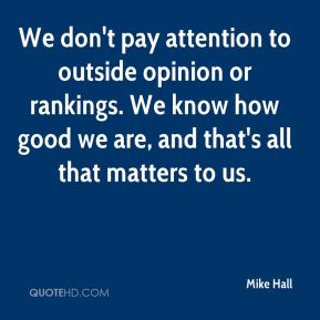mike-hall-quote-we-dont-pay-attention-to-outside-opinion-or-rankings