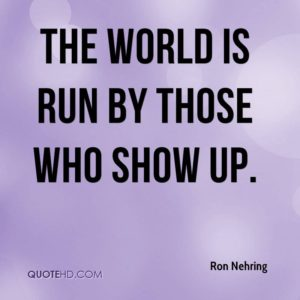ron-nehring-quote-the-world-is-run-by-those-who-show-up1